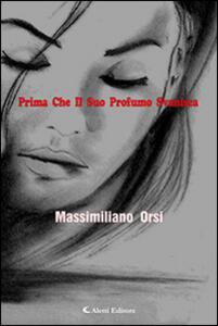 Prima che il suo profumo svanisca - Massimiliano Orsi - copertina