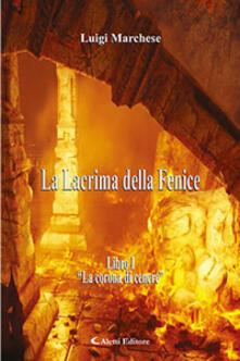 Filmarelalterita.it La corona di cenere. La Lacrima della Fenice. Vol. 1 Image