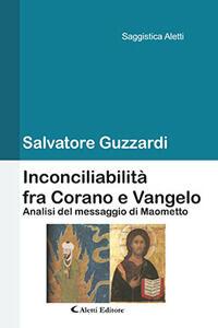 Inconciliabilità fra Corano e Vangelo. Analisi del messaggio di Maometto