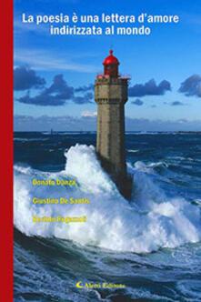 La poesia è una lettera d'amore indirizzata al mondo - Donato Danza,Giustino De Santis,Bortolo Regazzoli - copertina