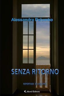 Senza ritorno. Reportage di una vita - Alessandra Palumbo - copertina