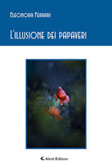 L' illusione dei papaveri - Eleonora Ferrari - copertina