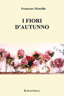 I fiori d'autunno - Francesco Mennillo - copertina