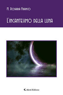 L' incantesimo della luna - M. Rosaria Franco - copertina