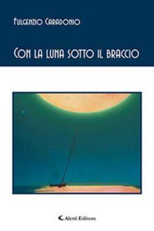 Con la luna sotto il braccio - Fulgenzio Caradonio - copertina