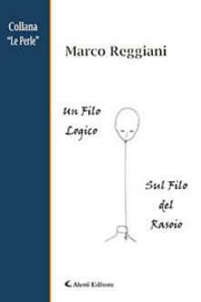 Un filo logico. Sul filo del rasoio - Marco Reggiani - copertina