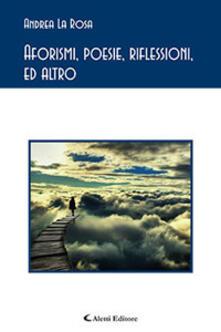 Aforismi, poesie, riflessioni, e altro - Andrea La Rosa - copertina