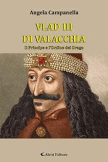 Vlad III di Valacchia. Il principe e l'Ordine del Drago - Angela Campanella - copertina