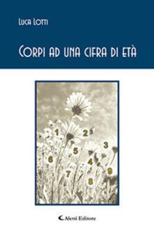 Corpi ad una cifra d'età - Luca Lotti - copertina