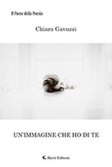 Un' immagine che ho di te - Chiara Gavuzzi - copertina