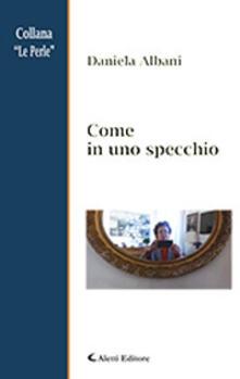 Come in uno specchio - Daniela Albani - copertina