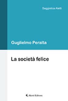 La società felice - Guglielmo Peralta - copertina