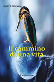Il cammino di una vita - Andrea Basilicata - copertina