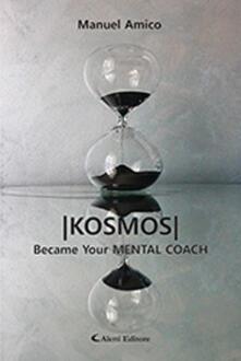 Kosmos. Became your mental coach - Manuel Amico - copertina