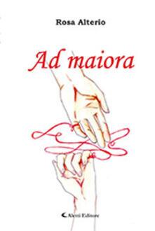 Ad maiora - Rosa Alterio - copertina