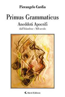 Primus Grammaticus. Aneddoti apocrifi - Pierangelo Cardìa - copertina