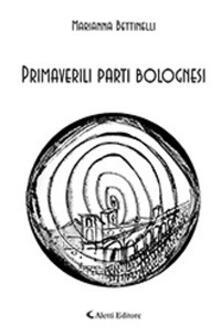 Primaverili parti bolognesi - Marianna Bettinelli - copertina