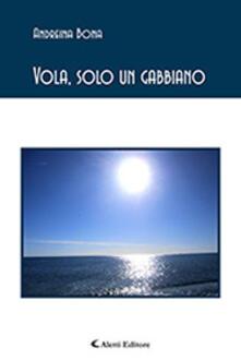 Vola, solo un gabbiano - Andreina Bona - copertina