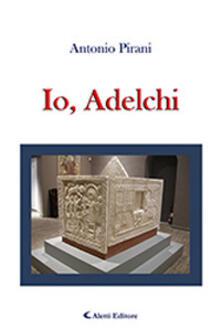 Io, Adelchi - Antonio Pirani - copertina