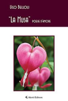 «La Musa». Poesie d'amore - Ugo Belloli - copertina