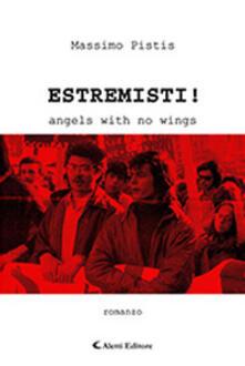 Estremisti! Angels with no wings - Massimo Pistis - copertina