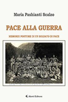 Pace alla guerra. Memorie postume di un soldato di pace - Scalzo Maria Pashianti - copertina