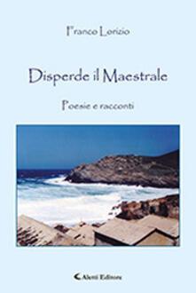 Disperde il Maestrale - Franco Lorizio - copertina