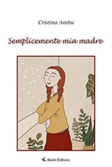 Semplicemente mia madre - Cristina Ambu - copertina