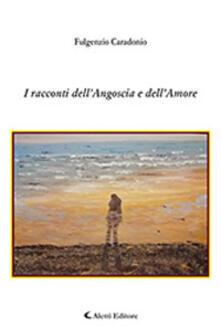 I racconti dell'angoscia e dell'amore - Fulgenzio Caradonio - copertina