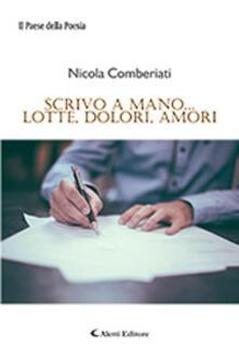 Scrivo a mano... lotte, dolori, amori - Nicola Comberiati - copertina