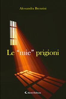 Le «mie» prigioni - Alessandra Brenzini - copertina