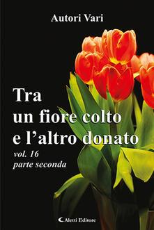 Tra un fiore colto e laltro donato. Vol. 16/2.pdf