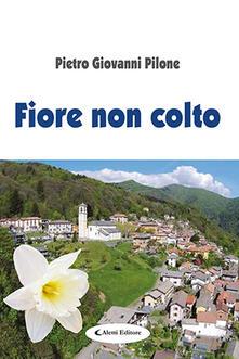 Fiore non colto - Pietro Giovanni Pilone - copertina