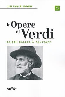 Le opere di Verdi. Vol. 3: Da Don Carlos a Falstaff. - Julian Budden - copertina