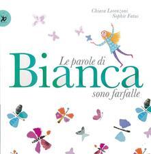 Le parole di Bianca sono farfalle. Ediz. illustrata.pdf