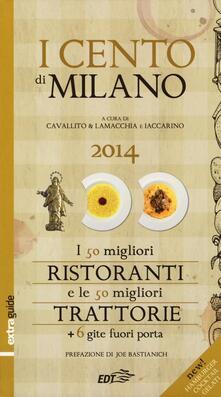 I cento di Milano e Lombardia 2014. I 50 migliori ristoranti e le 50 migliori trattorie, 6 gite fuori porta - copertina