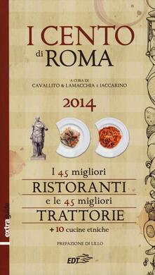 I cento di Roma 2014. I 45 migliori ristoranti e le 45 migliori trattorie + 10 cucine etniche - copertina