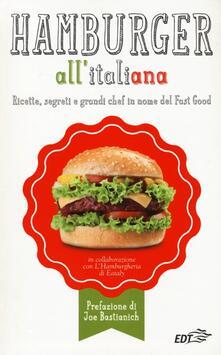 Hamburger all'italiana. Ricette, segreti e grandi chef in nome del Fast Food - copertina