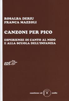 Canzoni per Pico. Esperienze di canto al nido e alla scuola dell'infanzia. Con CD Audio - Rosalba Deriu,Franca Mazzoli - copertina
