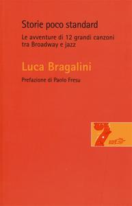 Libro Storie poco standard. Le avventure di 12 grandi canzoni tra Broadway e jazz Luca Bragalini