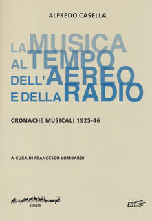 La musica al tempo dell'aereo e della radio. Cronache musicali (1925-46) - Alfredo Casella - copertina