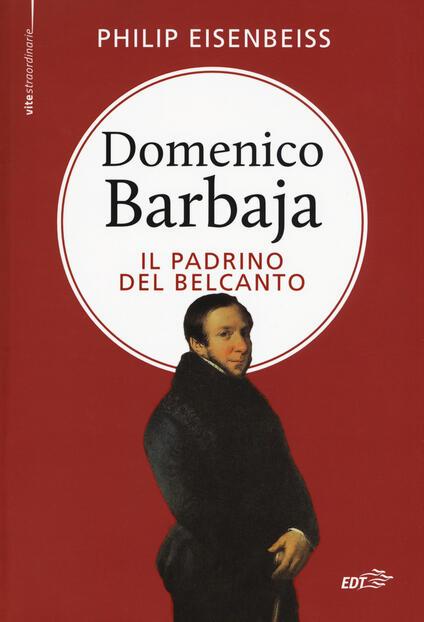 Domenico Barbaja. Il padrino del belcanto - Philip Eisenbeiss - copertina