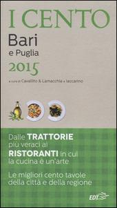 I cento di Bari e Puglia 2015. I 15 migliori ristoranti e le 20 migliori trattorie + 65 gite fuori porta