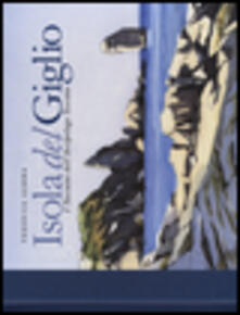 Isola del Giglio. I taccuini dell'arcipelago toscano - Federico Gemma - copertina