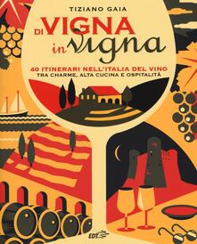 Daddyswing.es Di vigna in vigna. 40 itinerari nell'Italia del vino tra charnme, alta cucina e ospitalità Image