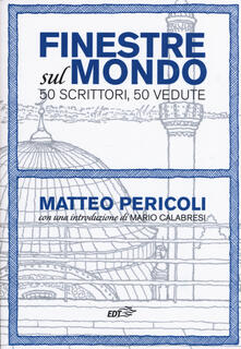 Finestre sul mondo. 50 scrittori, 50 vedute - Matteo Pericoli - copertina