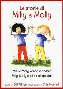 Le storie di Milly e Molly. Milly e Molly vanno a scuola-Milly, Molly e gli amici speciali - Gill Pittar,Cris Morrell - copertina