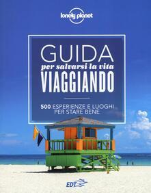 Grandtoureventi.it Guida per salvarsi la vita viaggiando. 500 esperienze e luoghi per stare bene Image