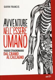 Avventure nell'essere umano. Viaggio straordinario dal cranio al calcagno - Gavin Francis - copertina