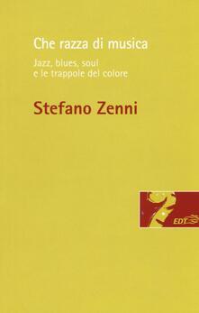 Che razza di musica. Jazz, blues, soul e le trappole del colore - Stefano Zenni - copertina